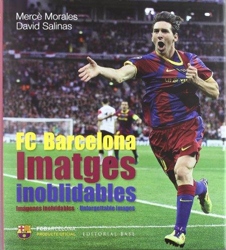Imatges inoblidables: Els millors records de la història del FC Barcelona (Base Imatges)