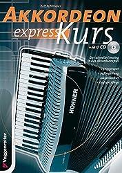 Akkordeon-Express-Kurs. Inkl. CD: Alles über Kauf und Pflege. 5-Fingerspiel. Baßbegleitung. Lagenwechsel. Über 30 Songs auf beiliegender CD