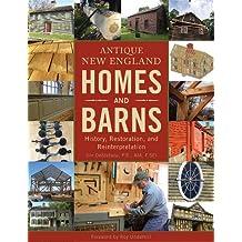 Antique New England Homes & Barns: History, Restoration, and Reinterpretation