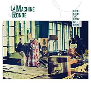 La Machine Ronde Music Makes the World Go Round