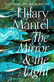 The Mirror and the Light (The Wolf Hall Trilogy, Book 3) (English Edition)