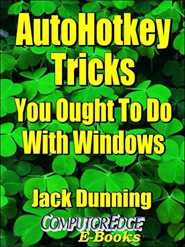 Descarga gratuita AutoHotkey Tricks You Ought To Do With Windows (Fourth Edition): If You Do Nothing Else with the Free Autohotkey Software, These Tips Are a Must for Windows ... Tips and Tricks Book 4) PDF