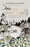 The Story Cure: Children's Books to Rescue, Rally and Reboot. An A-Z of Books to Keep Kids Happy, Healthy and Wise