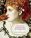 Encyclopedia of Goddesses and Heroines by Patricia Monaghan