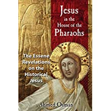 Jesus in the House of the Pharaohs: The Essene Revelations on the Historical Jesus (English Edition)