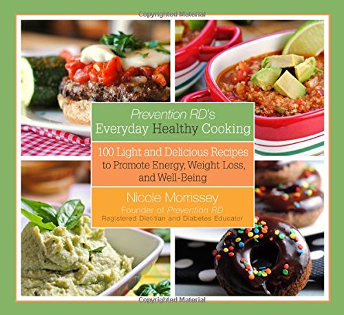 Prevention RD's Everyday Healthy Cooking: 100 Light