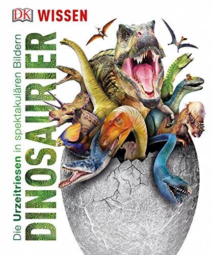 Wissen. Dinosaurier: Die Urzeitriesen in spektakulären Bildern (Dinosaurier Von A Bis Z)