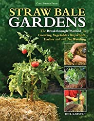 Straw Bale Gardens: The Breakthrough Method for Growing Vegetables Anywhere, Earlier and with No Weeding by Karsten, Joel (2013) Paperback