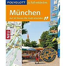 POLYGLOTT Reiseführer München zu Fuß entdecken: Auf 30 Touren die Stadt erkunden (POLYGLOTT zu Fuß entdecken)