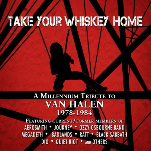 Take Your Whiskey Home: A Millennium Tribute To Van Halen 1978-1984 by Various (2012-07-10)