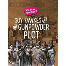 Guy Fawkes and the Gunpowder Plot (Why do we remember?)