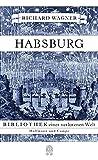 Habsburg: Bibliothek einer verlorenen Welt (Kulturgeschichte) - Richard Wagner