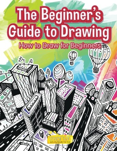 The Beginner's Guide to Drawing: How to Draw for Beginners