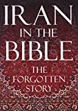 Iran in the Bible: The Forgotten Story