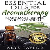 Aromatherapy: 65+ Ready-Made Aromatherapy Recipes to Relieve Stress