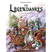 Les Légendaires T18 : La fin de l'histoire ? (French Edition)