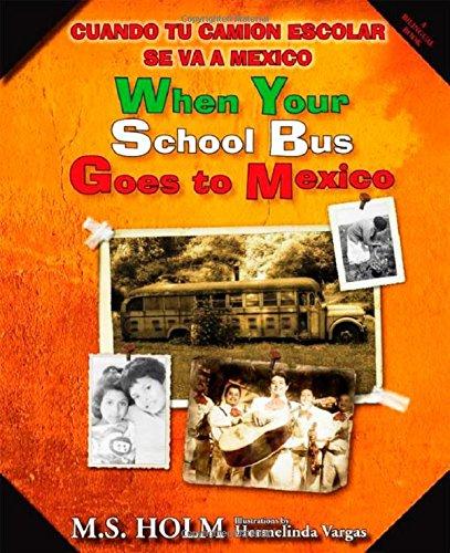 When Your School Bus Goes to Mexico: Cuando Tu Camión Escolar Se Va a México por M. S. Holm