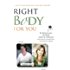 Right Body For You: How to have a healthy relationship with your body (English Edition)