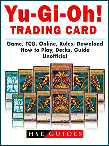 Yu Gi Oh! Trading Card Game, TCG, Online, Rules, Download, How to Play, Decks, Guide Unofficial (English Edition)