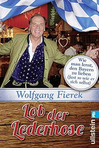 Lob der Lederhose: Wie man lernt, den Bayern zu lieben (fast so wie er sich selbst) (Trachten Deutschland)