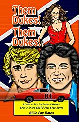 Them Dukes! Them Dukes!: A Guide to TV's The Dukes Of Hazzard (BRBTV Fact Book Series 3)