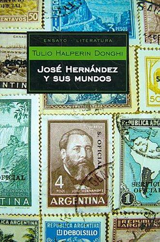 Jose Hernandez y sus mundos/ Jose Hernandez and His Worlds por Tulio Halperin Donghi