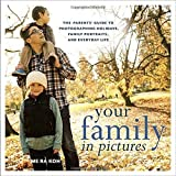 Your Family in Pictures: The Parents' Guide to Photographing Holidays, Family Portraits, and Everyday Life by Koh, Me Ra (2014) Paperback