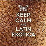Keep Calm and Latin Exotica