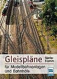 Gleispläne für Modellbahnanlagen und Bahnhöfe (Die Modellbahn-Werkstatt) - Günter Fromm