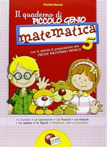 Il quaderno di piccolo genio. Matematica. Con attivit di preparazione alle Prove Nazionali INVALSI. Per la Scuola elementare: 5
