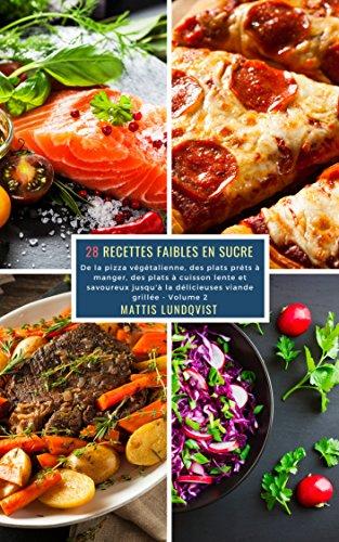 28 Recettes Faibles en Sucre - Volume 2: De la pizza végétalienne, des plat préts à manger, des plats à cuisson lente et savoureux jusqu'à la délicieuses viande grillée par Mattis Lundqvist