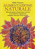 Alimentazione Naturale: Manuale pratico di igienismo-naturale. La rivoluzione vegetariana: mangiare bene per vivere meglio (La medicina per l'anima)