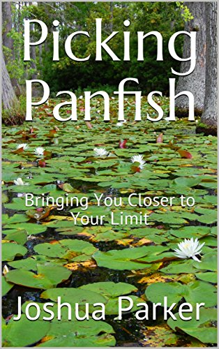 Picking Panfish: Bringing You Closer to Your Limit (English Edition) -