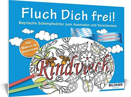 Das Malbuch für Erwachsene: Fluch Dich frei: Bayrische Schimpfwörter zum Ausmalen und Verschenken (Kreativ) -