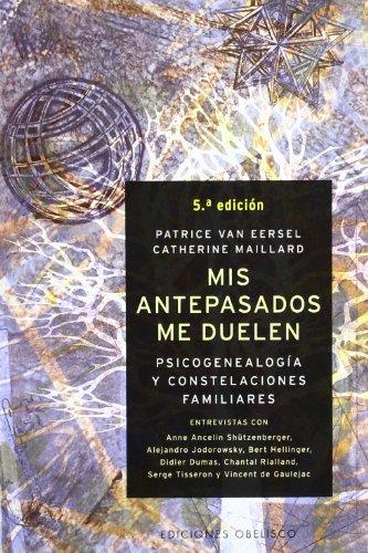 Mis antepasados me duelen: Psicogenealogía y constelaciones familiares (NUEVA CONSCIENCIA) por PATRICE VAN EERSEL