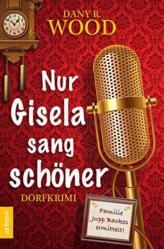 Nur Gisela sang schöner (Dorfkrimi): Familie Jupp Backes ermittelt! (German Edition)