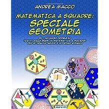 Matematica a squadre: Speciale Geometria: 95 + 30 Nuovi Problemi  Tratti Dalle Gare Di Matematica A Squadre  Per Le Scuole Medie E Il Primo Biennio