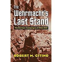 WEHRMACHTS LAST STAND (Modern War Studies (Hardcover))
