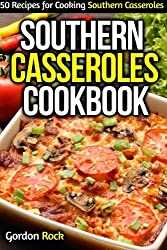 Southern Casseroles Cookbook: 50 Recipes for Cooking Southern Casseroles by Gordon Rock (2014-12-12)