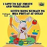 I Love to Eat Fruits and Vegetables Gusto Kong Kumain ng mga Prutas at Gulay (English Tagalog Bilingual Collection)
