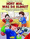 Hört mal, was da klingt!: Praxisbücher für den pädagogischen Alltag. Spielerische Aktionen mit Geräuschen, Klängen, Stimme und Musik zur Förderung des Hörsinns