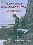 THE ADVENTURE OF THE MAIDEN VOYAGE: Sherlock Holmes and the R.M.S. Titanic