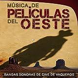 Música de Películas del Oeste. Bandas Sonoras de Cine de Vaqueros