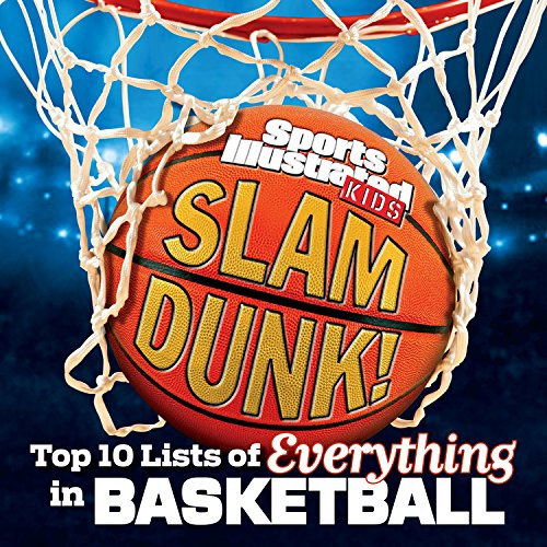Sports Illustrated Kids Slam Dunk!: Top 10 Lists of Everything in Basketball (Sports Illustrated Kids Top 10 Lists)