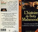 L'histoire de Betty Mahmoody : Auteur de Jamais sans ma fille, le livre, le film, la femme