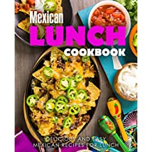 Mexican Lunch Cookbook: Delicious and Easy Mexican Recipes for Lunch (English Edition)