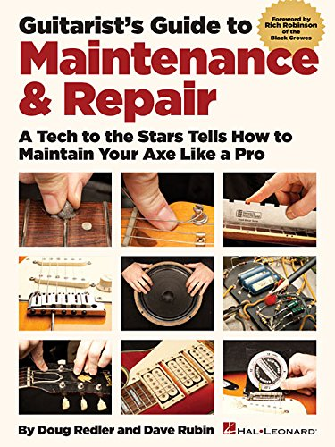 Guitarist's Guide to Maintenance & Repair: A Tech to the Stars Tells How to Maintain Your Axe Like a Pro -
