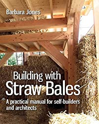 Building with Straw Bales: A Practical Manual for Self-Builders and Architects (Sustainable Building) by Barbara Jones (2015-04-01)