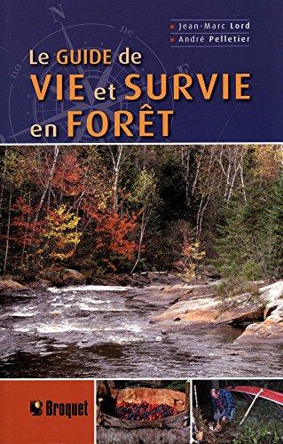 Le guide de vie et survie en forêt par Jean-Marc Lord, André Pelletier