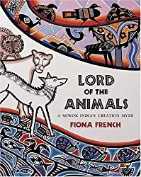 Lord of the Animals: A Miwok Indian Creation Myth by Fiona French (1999-09-23)